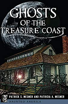 Ghosts of the Treasure Coast (Haunted America) by [Patrick S. Mesmer, Patricia A. Mesmer]