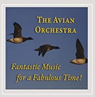 Avian Orchestra: Fantastic Music for a Fabulous Ti