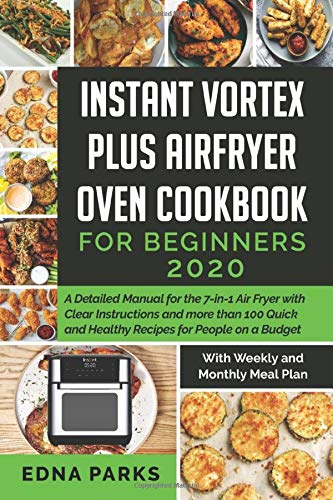 Find Cheap INSTANT VORTEX PLUS AIR FRYER OVEN COOKBOOK FOR BEGINNERS 2020: A Detailed Manual for the...