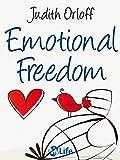 Emotional Freedom: Liberati delle emozioni negative e trasforma la tua vita