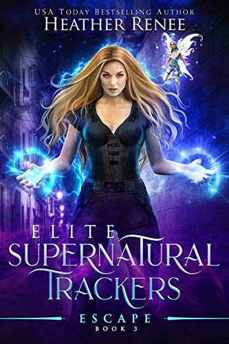 Escape (Elite Supernatural Trackers Book 3) by [Heather Renee]