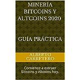 Minería Bitcoins y Altcoins 2020 - Guía práctica: Comience a extraer Bitcoins y Altcoins hoy. (Spanish Edition)