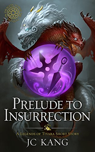Prelude to Insurrection: A Legends of Tivara Short Story (The Dragon Songs Saga Book 0) by [JC Kang]