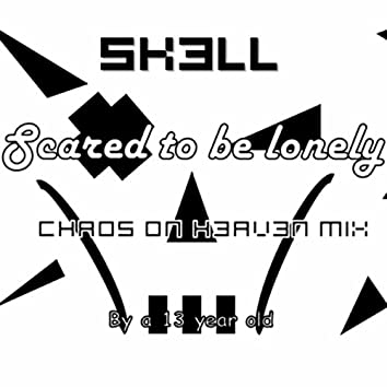 scared to Be Lonely (Chaos on Heaven Remix)