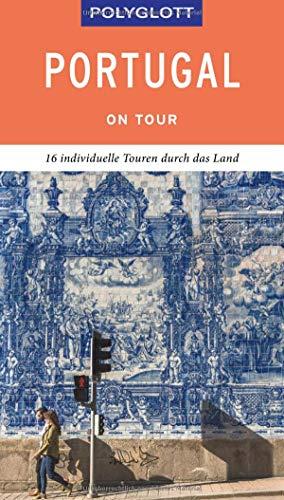 POLYGLOTT on tour Reiseführer Portugal: Individuelle Touren durch das Land