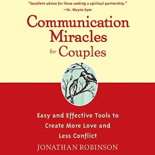 Communication Miracles for Couples: Easy and Effective Tools to Create More Love and Less Conflict cover art