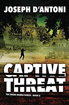 Captive Threat (The Wade Hanna Series Book 5) by [Joseph D'Antoni]