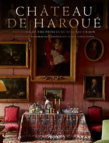 Château de Haroué: The Home of the Princes de Beauvau-Craon