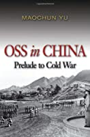 OSS in China: Prelude to Cold War