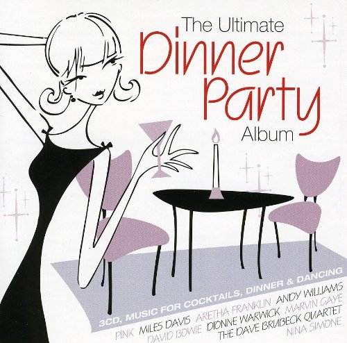 The Ultimate Dinner Party Album: Music for Cocktails, Dinner & Dancing