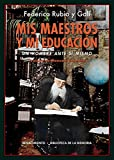 Mis maestros y mi educación: Un hombre ante sí mismo (Biblioteca de la Memoria, Serie Menor)