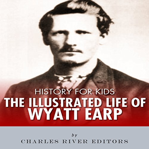 History for Kids: The Life of Wyatt Earp audiobook cover art