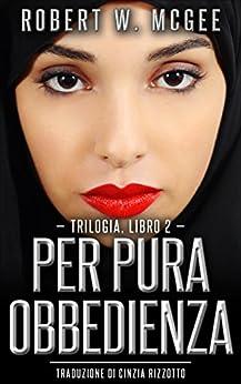 Per pura obbedienza: Trilogia dell'irachena, libro 2 (Italian Edition) de [Robert W. McGee, Cinzia Rizzotto]