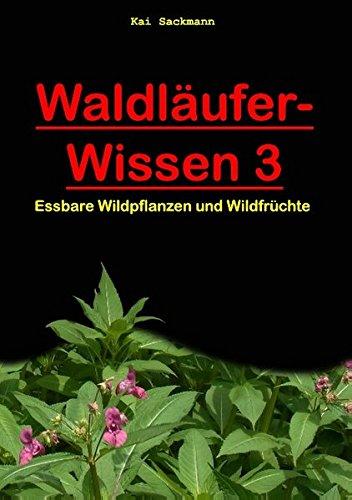Waldläufer-Wissen 3: Essbare Wildpflanzen und Wildfrüchte
