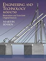 Engineering and Technology, 1650-1750: Illustrations and Texts from Original Sources (Dover Science Books)