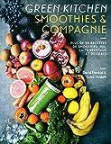 Green Kitchen:Smoothies et compagnie: Plus de 50 recettes de smoothies, jus, laits végétaux et desserts