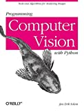 Programming Computer Vision with Python: Tools and algorithms for analyzing images: Techniques and Libraries for Imaging and Retrieving Information