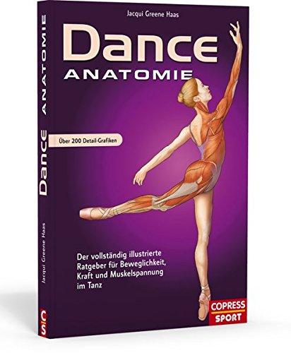 Dance Anatomie: Illustrierter Ratgeber für Beweglichkeit, Kraft und Muskelspannung im Tanz