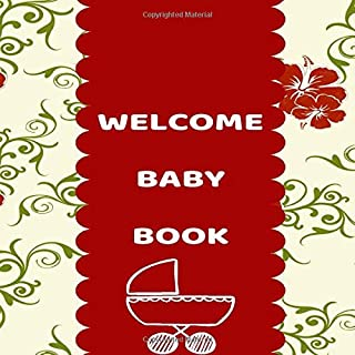 """Welcome Baby Book: Keepsake log Book Notebook for New Born Babies, Infants, toddlers, Diary to record Child's Daily activities, Gifts for Birthdays, ... 8.5""""x8.5"""" 120 Pages. (Baby Daily Journals)"""