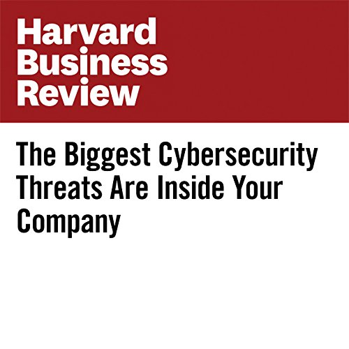 The Biggest Cybersecurity Threats Are Inside Your Company copertina