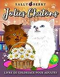Livre de Coloriage pour Adultes: Jolies Chatons, album coloriage pour qui aime les chats. Dessins anti-stress à colorier avec chats mignons dans une atmosphère domestique et très chouette