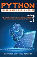 Python Programming Crash Course: How to Learn Python Fast and In the Best Way by Combining Theory with Exercises on Its Functions and Algorithms.
