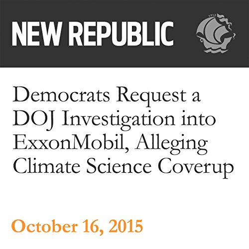 Democrats Request a DOJ Investigation into ExxonMobil, Alleging Climate Science Coverup audiobook cover art