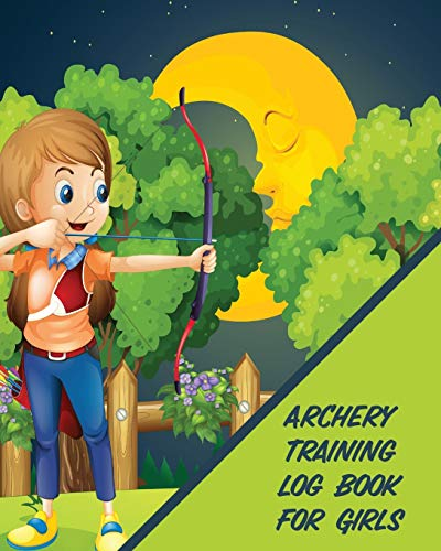 Archery Training Log Book For Girls: Bow And Arrow- Bowhunting - Notebook - Paper Target Template