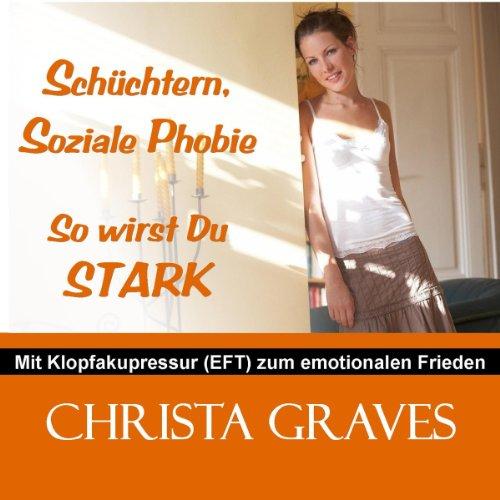 Schüchtern, Soziale Phobie - so wirst Du STARK audiobook cover art