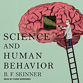 Science and Human Behavior                   By:                                                                                                                                 B. F. Skinner                               Narrated by:                                                                                                                                 Chris Sorensen                      Length: 19 hrs and 28 mins     14 ratings     Overall 4.1