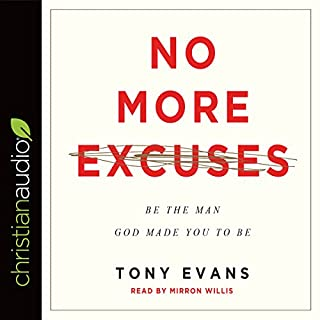 No More Excuses     Be the Man God Made You to Be              By:                                                                                                                                 Tony Evans                               Narrated by:                                                                                                                                 Mirron Willis                      Length: 11 hrs and 38 mins     15 ratings     Overall 4.5