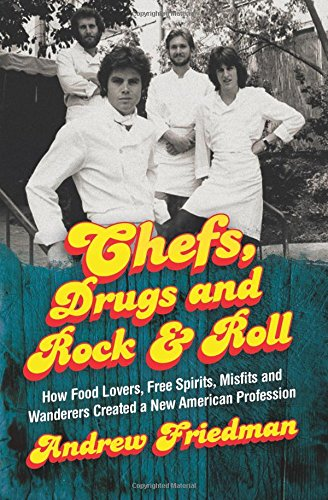 Chefs, Drugs and Rock & Roll: How Food Lovers, Free Spirits, Misfits and Wanderers Created a New Ame