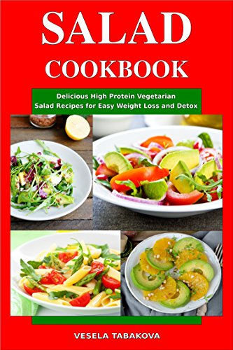 Salad Cookbook Delicious High Protein Vegetarian Salad Recipes For Easy Weight Loss And Detox Family Health And Fitness Books Healthy Slimming Superfood Power Recipes Book 1 Kindle Edition By Tabakova Vesela