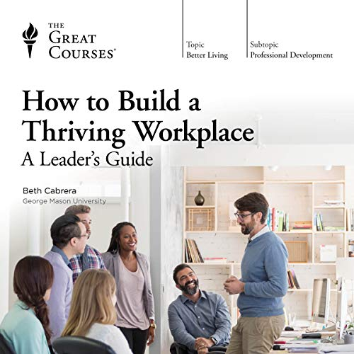 How to Build a Thriving Workplace: A Leader's Guide cover art