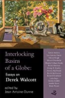 Interlocking Basins of a Globe: Essays on Derek Walcott