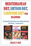 Mediterranean Diet, Sirtfood Diet, Carnivore Diet for Beginners: Everything You Need to Know to Lose Weight. Quick and Easy Recipes - 3 manuscript in 1