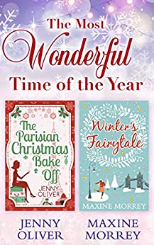 The Most Wonderful Time Of The Year: The Parisian Christmas Bake Off / Winter's Fairytale by [Jenny Oliver, Maxine Morrey]