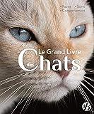 Le grand livre des chats : Races - Soins - Comportements
