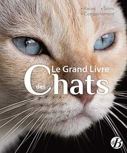 Le grand livre des chats: Races - Soins - Comportements