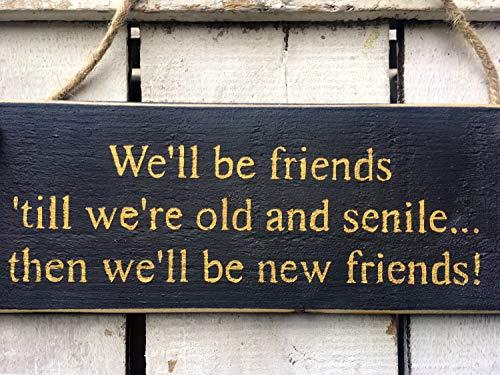 prz0vprz0v Vriendencadeau voor Beste Vriend We zullen vrienden zijn totdat we oud en seniele Vriend Verjaardagscadeau Vriendschap Geschenk Vriendelijke Deur Teken 4