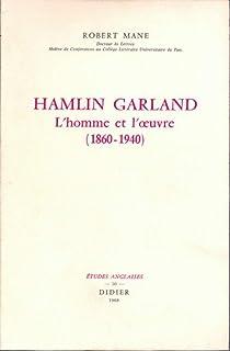Hamlin Garland, l'homme et l'oeuvre (1860-1940): Volume 30