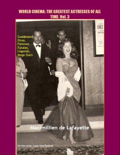 Volume 3. World Cinema: The Greatest Actresses of All Time. Goddesses, Divas,...
