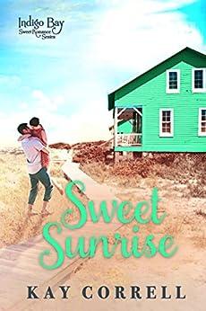 [Kay Correll]のSweet Sunrise (Indigo Bay Sweet Romance Series Book 3) (English Edition)