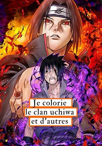 Je colorie le clan uchiwa et d'autres: Avec 10 fois plus de dessins pour les adultes et les enfants / Kakashi, Naruto, l'akatsuki, Sasuke et bien d'autres
