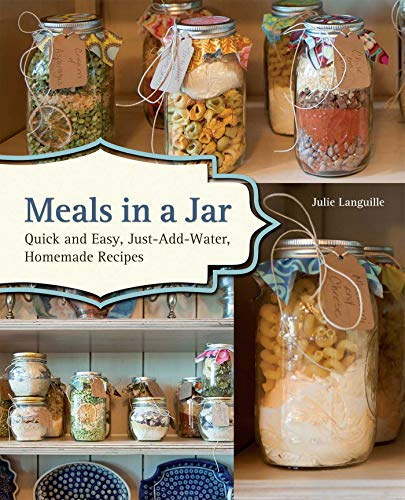 Meals in a Jar: Quick and Easy, Just-Add-Water, Homemade Recipes (English Edition)