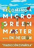 Libro de cultivo de microverde - Convertirse en un maestro de microverde: Con On The Grow - Jardinería interior con fines de lucro o para la salud