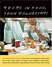 Yours in Food, John Baldessari: with meditations on eating by Paul Auster, David Byrne, Dave Eggers, David Gilbert, Tim Griffin, Andy Grundberg, John ... O'Brien, Francine Prose, and Peter Schjeldah