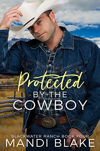 Protected by the Cowboy: A Contemporary Christian Romance (Blackwater Ranch Book 4) by [Mandi Blake]