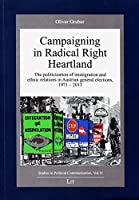 Campaigning in Radical Right Heartland: The Politicization of Immigration and Ethnic Relations in Austrian General Elections, 1971-2013 (Studien Zur Politischen Kommunikation / Studies in Political Communication)