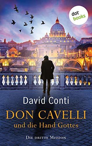 Don Cavelli und die Hand Gottes: Die dritte Mission: Ein Vatikan-Krimi